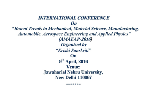 International Conference on Recent Trends in Mechanical Material Science Manufacturing Automobile Aerospace Engineering and Applied Physics (AMAEAP-2016), Apr 09 2016, New Delhi