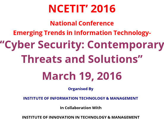 NCETIT-16, Cyber Security: Contemporary Threats and Solutions, Institute of Information Technology & Management (IITM), March 19 2016 New Delhi