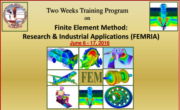 Finite Element Method Research & Industrial Applications (FEMRIA), VNIT, June 6 - 17, 2016, Nagpur