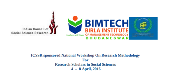 National Workshop On Research Methodology For Research Scholars in Social Sciences, Birla Institute of Management Technology, Apr 04-08, 2016, Bhubaneswar, Odissa