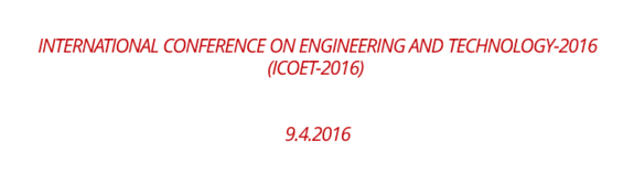 International Conference on Engineering and Technology (ICOET-2016), April 9 2016, Chennai, Tamil Nadu