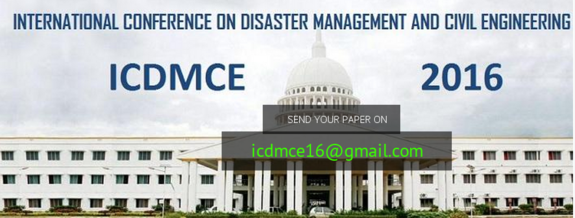 International Conference on Disaster Management and Civil Engineering (ICDMCE 2016), Aarupadai Veedu Institute of Technology (AVIT), Apr 22-23, 2016, Chennai, Tamil Nadu