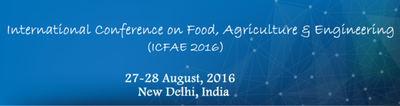 International Conference on Food Agriculture & Engineering (ICFAE-2016), Aug 27-28, 2016, New Delhi