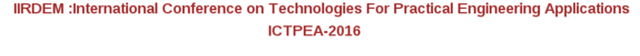 International Conference on Technologies For Practical Engineering Applications (ICTPEA-16), IIRDEM, April 9-10 2016, Chennai, Tamil Nadu