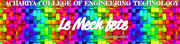 LE MECH FETE 2K16, Achariya College of Engineering Technology, March 30-31 2016, Pudhucherry