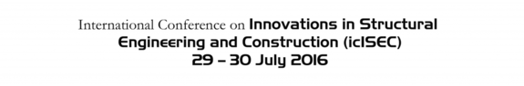 International Conference on Innovations in Structural Engineering and Construction (icISEC), Amal Jyothi College of Engineering, Jul 29-30, 2016, Kottayam, Kerala