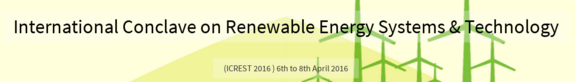 International Conclave on Renewable Energy Systems & Technology (ICREST-16), Saveetha School of Engineering, April 6-8 2016, Chennai, Tamil Nadu