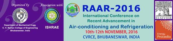 International Conference on Recent Advancement in Air-conditioning and Refrigeration (RAAR-2016), C V Raman College of Engineering, Nov 10-12, 2016, Bhubaneswar, Odisha