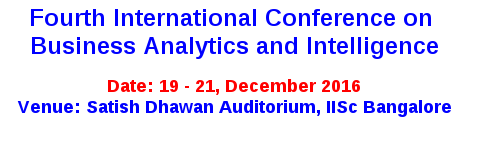 4th International Conference on Business Analytics and Intelligence (ICBAI 2016), Indian Institute of Science, Dec 19-21, 2016, Bangalore, Karnataka