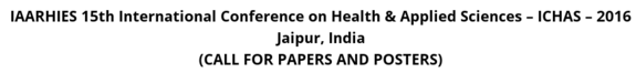 IAARHIES 15th International Conference on Health & Applied Sciences (ICHAS-16), The Society for Academic Research, May 29-30, 2016, Jaipur, Rajasthan