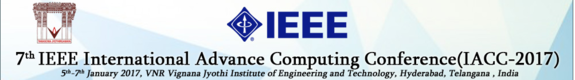 7th IEEE International Advanced Computing Conference (IACC-2017), VNR Vignana Jyothi Institute of Engineering and Technology, Jan 05-07, 2017, Hyderabad, Telangana