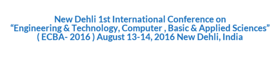 1st International Conference on Engineering & Technology Computer  Basic & Applied Sciences (ECBA- 2016) Aug 13-14, 2016, New Dehli