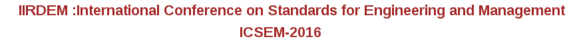 International Conference on Standards for Engineering and Management (ICSEM-16), IIRDEM, May 14-15 2016, Coimbatore, Tamil Nadu