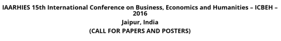 IAARHIES 15th International Conference on Business Economics and Humanities (ICBEH-16), The Society for Academic Research, May 29-30, 2016, Jaipur, Rajasthan