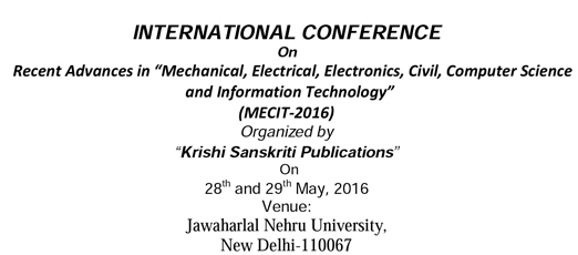 INTERNATIONAL CONFERENCE On Recent Advances in Mechanical Electrical Electronics Civil Computer Science and Information Technology (MECIT-2016), May 28-29, 2016, New Delhi
