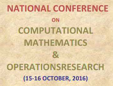 Computational Mathematics & Operations Research,  B K Birla Institute of Engineering & Technology (BKBIET), Oct 15-16, 2016, Pilani, Rajasthan