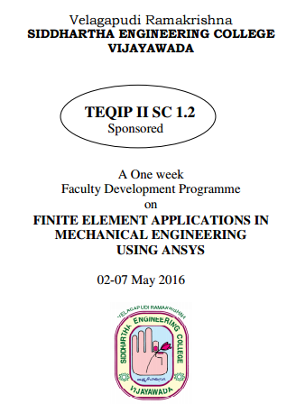 Finite Element Applications  in Mechanical Engineering Using (ANSYS-16), Velagapudi Ramakrishna Siddhartha Engineering College (VRSEC), May 2-7, 2016 Vijayawada, Andhra Pradesh