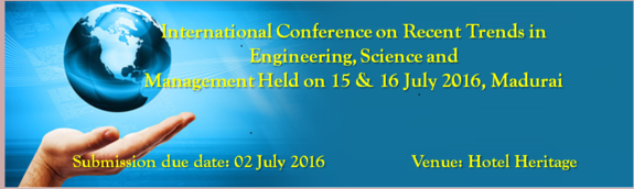 Fifth International Conference on Recent Trends in Engineering, Science and Management 2016, International Organization of Scientific Research and Development (IOSRD), July 15-16 2016, Madurai, Tamil Nadu