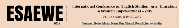 International Conference on English Studies Arts Education & Women Empowerment 2016, International Multidisciplinary Research Foundation, August 19-20 2016, Pondicherry, Pondicherry