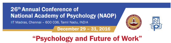 26th Conference of National Academy of Psychology (NAOP) 2016, Indian Institute of Technology, December 29-31 2016, Chennai, Tamil Nadu