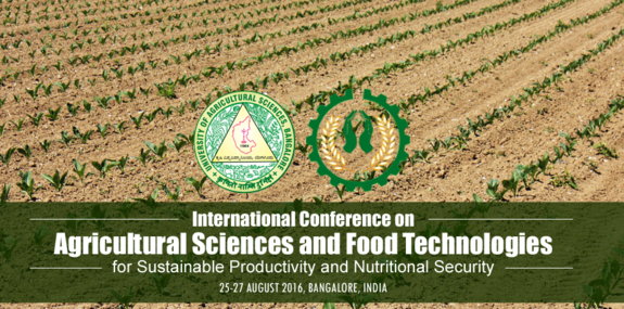 International Conference on Agricultural Sciences and Food Technologies 2016, University of Agricultural Sciences, August 25-27 2016, Bangalore, Karnataka