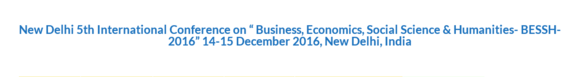 New Delhi 5th International Conference on  Business Economics Social Science & Humanities- BESSH-2016 14-15 December 2016 New Delhi India