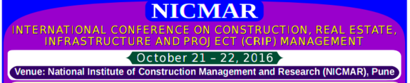 International Conference on Construction Real Estate Infrastructure and Projects 2016, NICMAR, October 21- 22 2016, Pune, Maharashtra