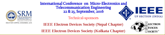 International Conference on Micro-Electronics and Telecommunication Engineering 2016, SRM University, September 22-23 2016, Ghaziabad, Uttar Pradesh
