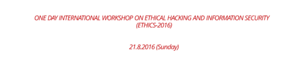 One Day International Workshop on Ethical Hacking and Information Security (ETHICS) 2016, Top Engineers, August 21 2016, Thrissur, Kerala