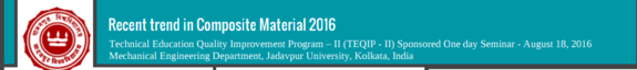 Recent trend in Composite Material 2016, Jadavpur University, August 18 2016, Kolkata, West Bengal