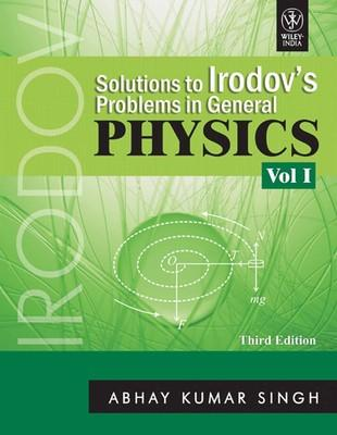 Solutions to Irodovs Problems in General Physics (Volume - 1) (English) 3rd  Edition by Abhay Kumar Singh