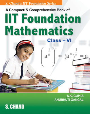 A Compact And Comprenensive Book Of IIT Foundation Mathematics For Class VI (English) 1st Edition by S K Gupta