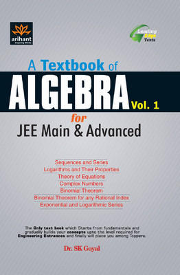 A Textbook of Algebra for JEE Main & Advanced (Volume - 1) (English) by SK Goyal
