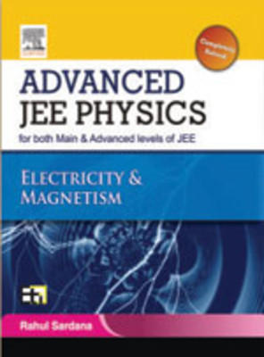 Advanced JEE Physics: Electricity & Magnetism (English) 1st Edition by Rahul Sardana