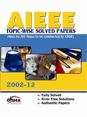 AIEEE Topic-wise Solved Papers: Must for JEE Mains to be Conducted by CBSE (2002-12) PB (English) by Disha Experts