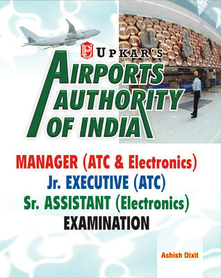 Airports Authority of India Manager (ATC & Electronics) Jr. Executive (ATC), Sr. Assistant (Electornics) Examination (English) by Ashish Dixit