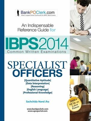 An Indispensable Reference Guide for IBPS 2014 - Specialist Officers (English) 2nd Edition by Sachchida Nand Jha