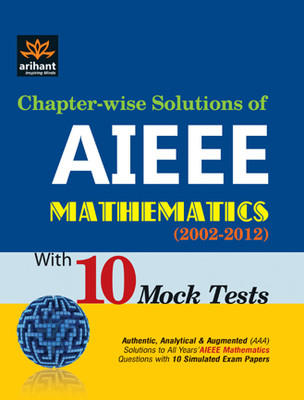Chapter-wise Solutions of AIEEE Mathematics with 10 Mock Tests (2002 - 2012) (English) by Expert Compilations
