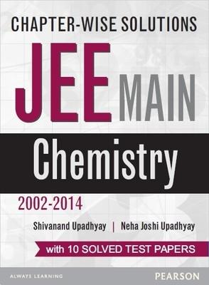 Chapter-wise Solutions: JEE Main Chemistry (2002-2014) : With 10 Solved Test papers (English) 1st  Edition by Neha Joshi Upadhyay, Shivanand Upadhyay