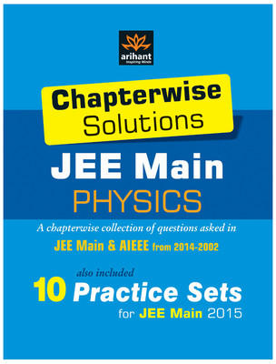 Chapterwise Solutions JEE Main Physics (2014 - 2002) : 10 Practice Sets for JEE Main 2015 (English) 7th  Edition by Arihant Experts