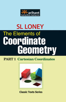 Classic Texts Series: The Elements of Coordinate Geometry Cartesian Coordinates (Part - 1) by SL Loney-English-Arihant-Paperback (English) by Loney S L