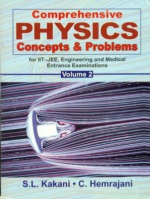 Comprehensive Physics Concepts & Problems for IIT-JEE Engineering and Medical Entrance Examinations (Volume - 2) 1st Edition by S L Kakani