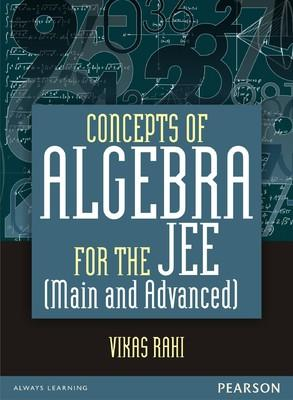 Concepts of Algebra for the JEE (Main and Advanced) (English) 1st Edition by Vikas Rahi