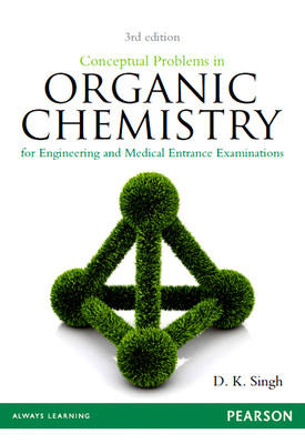 Conceptual Problems in Organic Chemistry : for Engineering and Medical Entrance Examinations by Singh
