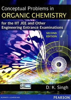 Conceptual Problems in Organic Chemistry for the IIT JEE and Other Engineering Entrance Examinations 2nd Edition by Singh