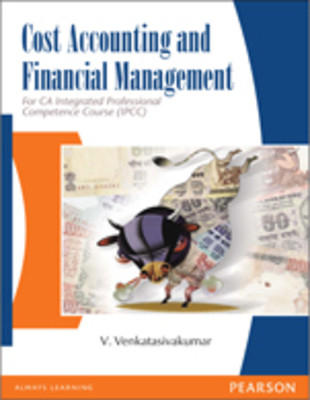 Cost Accounting and Financial Management : For CA Integrated Professional Competence Course (IPCC) by Venkatasivakumar