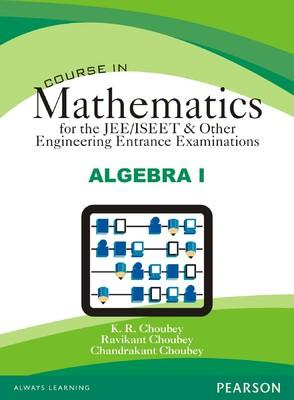 Course in Mathematics for the JEE/ISEET & Other Engineering Entrance Examinations - Algebra I (English) 1st  Edition by K R Choubey