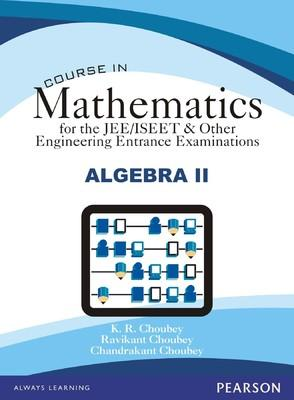 Course in Mathematics for the JEE/ISEET & Other Engineering Entrance Examinations - Algebra II (English) 1st Edition by K R Choubey