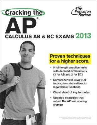 Cracking the AP Calculus AB & BC Exams, 2013 Edition by
