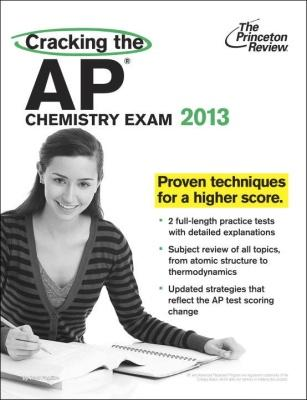Cracking the AP Chemistry Exam, 2013 Edition by